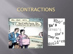 CONTRACTIONS What Are They A contraction is two