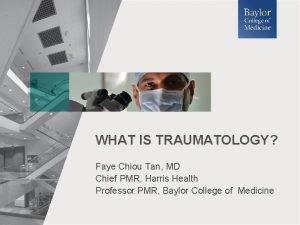 WHAT IS TRAUMATOLOGY Faye Chiou Tan MD Chief