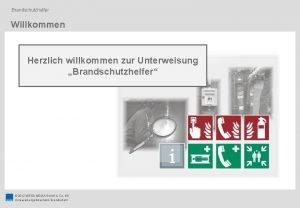 Brandschutzhelfer Willkommen Herzlich willkommen zur Unterweisung Brandschutzhelfer 2012
