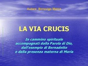 Autore Bonavigo Marco LA VIA CRUCIS In cammino