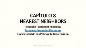 CAPTULO 8 NEAREST NEIGHBORS Fernando Fernndez Rodrguez fernando
