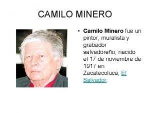 CAMILO MINERO Camilo Minero fue un pintor muralista