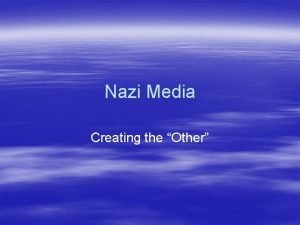 Nazi Media Creating the Other Away with Him