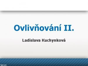 Ovlivovn II Ladislava Kuchynkov Ovlivovn 1 Motivace 2