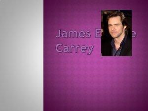 James Eugene Carrey James Eugene Carrey born January
