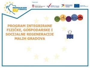 PROGRAM INTEGRIRANE FIZIKE GOSPODARSKE I SOCIJALNE REGENERACIJE MALIH