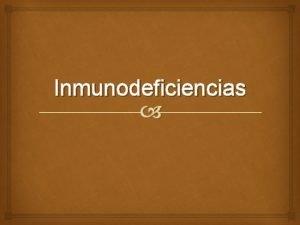 Inmunodeficiencias Generalidades El funcionamiento del sistema inmune puede