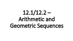12 112 2 Arithmetic and Geometric Sequences Sequences