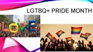 LGTBQ PRIDE MONTH PRIDE MONTH Pride Month is