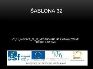 ABLONA 32 VY32INOVACE0832NEOBNOVITELN A OBNOVITELN PRODN ZDROJE Anotace