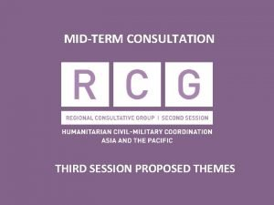 MIDTERM CONSULTATION THIRD SESSION PROPOSED THEMES RCG Third