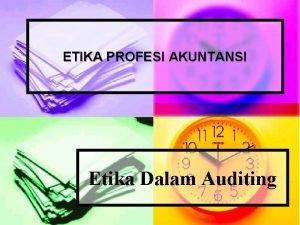ETIKA PROFESI AKUNTANSI Etika Dalam Auditing 1 2
