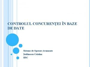 CONTROLUL CONCURENEI N BAZE DE DATE Sisteme de