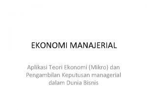 EKONOMI MANAJERIAL Aplikasi Teori Ekonomi Mikro dan Pengambilan