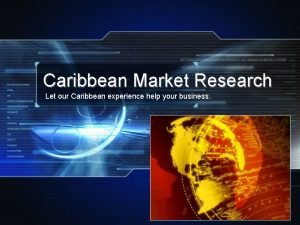Caribbean Market Research Let our Caribbean experience help