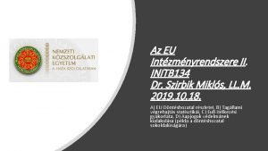 Az EU Intzmnyrendszere II INITB 134 Dr Szirbik
