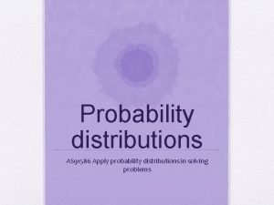 Probability distributions AS 91586 Apply probability distributions in