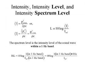 Intensity Intensity Level and Intensity Spectrum Level The