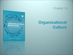 Chapter 14 Organisational Culture Learning Objectives 14 1