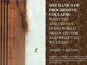 MECHANICS OF PROGRESSIVE COLLAPSE WHAT DID AND DID
