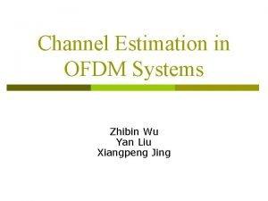 Channel Estimation in OFDM Systems Zhibin Wu Yan