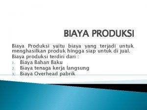 BIAYA PRODUKSI Biaya Produksi yaitu biaya yang terjadi