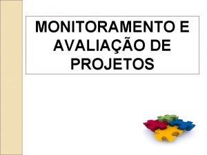 MONITORAMENTO E AVALIAO DE PROJETOS PROJETO Reviso Contedos