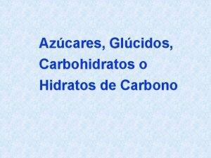 Azcares Glcidos Carbohidratos o Hidratos de Carbono Constituido