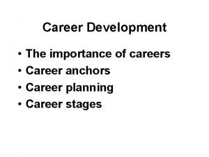 Career Development The importance of careers Career anchors