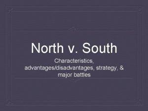 North v South Characteristics advantagesdisadvantages strategy major battles