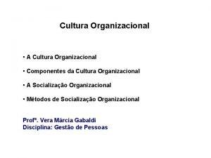 Cultura Organizacional A Cultura Organizacional Componentes da Cultura