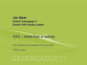 Jim Steer Director Greengauge 21 Director HSR Industry