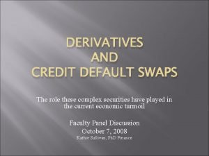 DERIVATIVES AND CREDIT DEFAULT SWAPS The role these