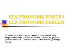 ELS PRONOMS FORTS I ELS PRONOMS FEBLES El
