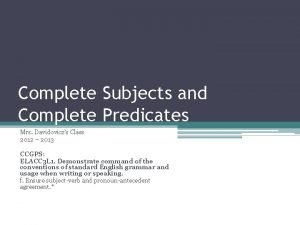 Complete Subjects and Complete Predicates Mrs Davidoviczs Class