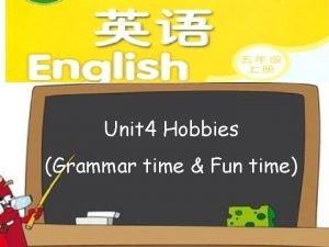 Unit 4 Hobbies Grammar time Fun time What