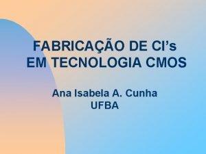 FABRICAO DE CIs EM TECNOLOGIA CMOS Ana Isabela