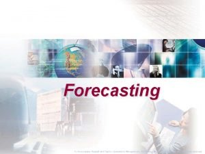 Forecasting To Accompany Russell and Taylor Operations Management
