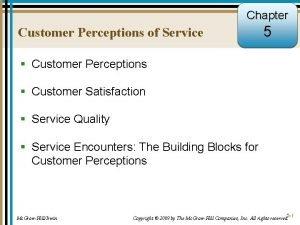 Chapter Customer Perceptions of Service 5 Customer Perceptions