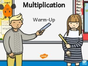 Multiplication WarmUp Multiplication WarmUp What is the answer