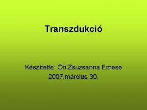 Transzdukci Ksztette ri Zsuzsanna Emese 2007 mrcius 30