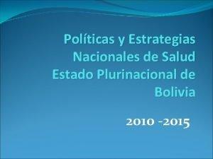 Polticas y Estrategias Nacionales de Salud Estado Plurinacional