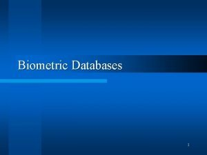 Biometric Databases 1 Overview Problems associated with Biometric