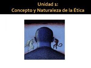 Unidad 1 Concepto y Naturaleza de la tica