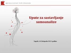 Upute za sastavljanje samoanalize Zagreb 10 listopada 2013