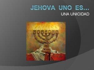 JEHOVA UNO ES UNA UNICIDAD JEHOVA UNO ES