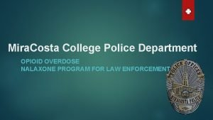 Mira Costa College Police Department OPIOID OVERDOSE NALAXONE