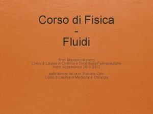 Corso di Fisica Fluidi Prof Massimo Masera Corso