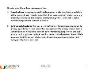 Greedy algorithms Two main properties 1 Greedy choice