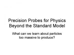 Precision Probes for Physics Beyond the Standard Model
